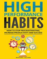 High Performance Habits: How to Stop Procrastinating, Increase Productivity & Success - Book Cover