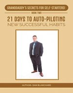 GRANDDADDY'S SECRETS FOR SELF-STARTERS BOOK TWO: 21 DAYS TO AUTO-PILOTING NEW SUCCESSFUL HABITS - Book Cover