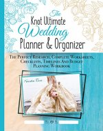The Knot Ultimate Wedding Planner & Organizer: The Perfect Research, Complete Worksheets, Checklists, Timelines And Budget Planning Workbook - Book Cover