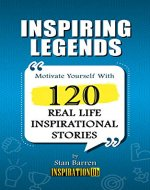 Inspiring Legends: 120 Real Life Inspirational Stories - Book Cover