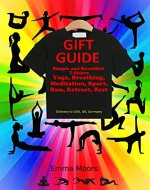Gift Guide: Simple and Beautiful T-shirts Yoga,Breathing,Meditation,Sport, Run,Retreat,Rest - Book Cover