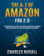 The A-Z of Amazon FBA 2.0 : A comprehensive step by step guide to sourcing, branding and selling private-label FBA products on Amazon - Book Cover