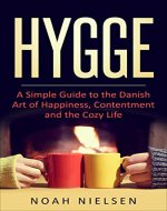 Hygge: A Simple Guide to the Danish Art of Happiness, Contentment and the Cozy Life (Minimalism, Home, Declutter, Happy) - Book Cover