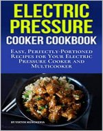 Electric Pressure Cooker Cookbook: Easy, Perfectly-Portioned Recipes for Your Electric Pressure Cooker and Multicooker - Book Cover