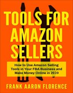 Tools for Amazon Sellers: How to Use Amazon Selling Tools in Your FBA Business and Make Money Online in 2020 (Product Research, Inventory Management, Pricing and Reimbursement Solutions) - Book Cover