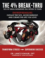 The 4% Break-Thru: 96% of Small Business Owners Fail Within 10 Years. Entrepreneurs: Outlast the 96%, Avoid Burnout, and Create the Life You Love - Book Cover