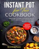 Instant Pot for Two Cookbook: Pressure Cooker Cookbook with Tasty, Easy & Juicy Instant Pot Recipes for Two (Instant Pot Miracle 6) - Book Cover