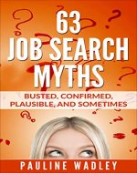 63 Job Search Myths: Busted, Confirmed, Plausible, and Sometimes - Book Cover