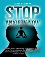 Stop  Anxiety Now: Step by Step Strategies to  Manage Anxiety and Panic Attacks,  Control Your Mind,  Eliminate Negative Thinking,  Master your Thoughts and Emotions. - Book Cover