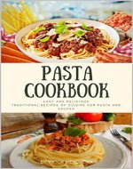 Pasta Cookbook: Easy and delicious traditional recipes of cuisine for pasta and sauces - Book Cover