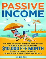 Passive Income: The Best Financial Freedom Step-By-Step Guide for Beginner To Make $10,000 per month for Retirement, Financial Independence and Travel ... Creation, Passive Income For Beginners) - Book Cover
