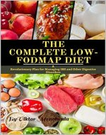 The Complete Low-FODMAP Diet: A Revolutionary Plan for Managing IBS and Other Digestive Disorders - Book Cover