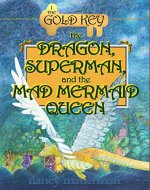 The Dragon, Superman, And The Mad Mermaid Queen: 1: The Gold Key - Book Cover