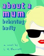 About a Mum: A new laugh out loud novel about a high-maintenance mother - Book Cover