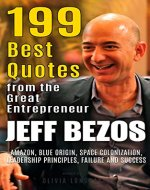 Jeff Bezos: 199 Best Quotes from the Great Entrepreneur: Amazon, Blue Origin, Space Colonization, Leadership Principles, Failure and Success  (Powerful Lessons from the Extraordinary People Book 2) - Book Cover