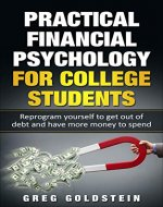 Practical Financial Psychology for College Students: Reprogram yourself to get out of debt and have more money to spend - Book Cover