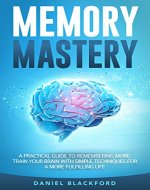 Memory Mastery:  A Practical Guide to Remembering More. Train Your Brain With Simple Techniques for a More Fulfilling Life (Brain Train, Healthy Brain, Mindfulness, Healthy Habits, Lifestyle) - Book Cover