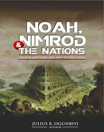 NOAH,NIMROD AND THE NATIONS: NIMROD IDENTIFIED AND DEMYSTIFIED TODAY - Book Cover