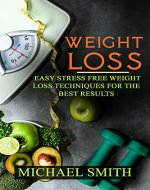 Weight Loss: Easy Stress Free Weight Loss Techniques for the Best Results (Low-Carb,Lose weight,Weight Loss, Stress Free,Weight Loss Techniques,Weight Reduction,) - Book Cover