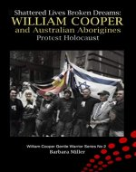 Shattered Lives Broken Dreams: William Cooper and Australian Aborigines Protest Holocaust (William Cooper Gentle Warrior Series Book 2) - Book Cover