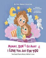 Mommy, Don't Go Away & I Love You Just For You (My First Mindset Collection) - Book Cover