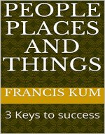People Places and Things: 3 Keys to success - Book Cover