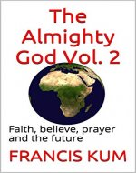 The Almighty God Vol. 2: Faith, believe, prayer and the future - Book Cover