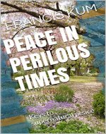 Peace in Perilous Times: Keys to supernatural peace - Book Cover
