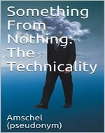Something From Nothing: The Technicality - Book Cover