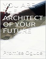 YOU ARE THE ARCHITECT OF YOUR FUTURE - Book Cover