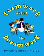 Teamwork Makes The Dream Work: Together Everyone Achieves More - Book Cover