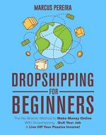 Dropshipping For Beginners : The No-Brainer Method to Make Money Online With Dropshipping - Quit Your Job & Live Off Your Passive Income! - Book Cover