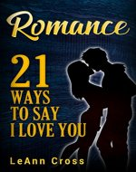 21 Ways To Say I Love You (Love, Romance, Happiness, Friendship, Family, Spirituality, Religion) - Book Cover