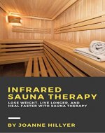 Infrared Therapy: Lose Weight, Live Longer, Look Younger, and Heal Faster with Sauna Therapy - Book Cover