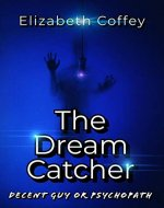 THE DREAM CATCHER: Decent guy or psychopath - Book Cover