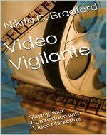 Video Vigilante: Slaying Your Competition with Video Marketing - Book Cover
