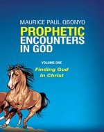 PROPHETIC ENCOUNTERS IN GOD: Finding God In Christ - Book Cover