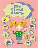 My first diary: for children who don't know how to write, but want to record the most significant events in their growing up. - Book Cover