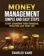 Money Management: Simple and Easy Steps. Start Changing Your Financial Situation and Your Life (Money Management for Beginners, Money Management Skills, Budget, Personal Money Management) - Book Cover