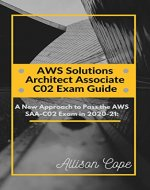 AWS Solutions Architect Associate-C02 Exam Guide 2020-21:: A New Approach to Pass the AWS SAA-C02 Exam in 2020-21 (AWS Solutions Architect Associate C02 Certification Course Book 2) - Book Cover