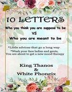 10 Letters: Who you think you are suppose to be vs Who you are meant to be: Little advices that go a long way, wash your face ladies and gents, you are about to get a new mood therapy - Book Cover