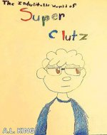 The Indubitable World of Super Clutz: Vol 1. - Book Cover