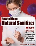 How to Make Natural Sanitizer: Most Effective Homemade Disinfectant Recipes for Germ Protection - Book Cover