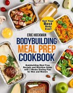 Bodybuilding Meal Prep Cookbook: Bodybuilding Meal Prep Recipes and Nutrition Guide with 2 Weeks Dieting Plan for Men and Women. Get Your Best Body Ever! Healthy Meal Planning for Beginners - Book Cover