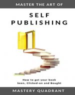 Master the Art of Self-Publishing: How to get your book Seen, Clicked on and Bought (Self Publishing Mastery 2) - Book Cover