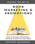 Master the Art of Book Marketing & Promotions: How to increase Awareness,  Reviews & Sales for your Book (Self Publishing Mastery 3) - Book Cover