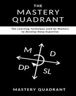 The Mastery Quadrant: The Learning Technique used by Masters to develop Deep Expertise - Book Cover
