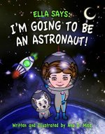 Ella Says: I'm Going to be an Astronaut!: (The Ella Says Series Book 2) - Book Cover