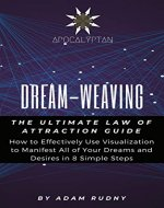 Dream-Weaving: The Ultimate Law of Attraction Guide. How to Effectively Use Visualization to Manifest All of Your Dreams and Desires in 8 Simple Steps - Book Cover
