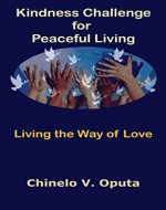 Kindness Challenge for Peaceful Living: Living the Way of Love (Godliness, The Way of Love, How to Live a Happy Life) - Book Cover